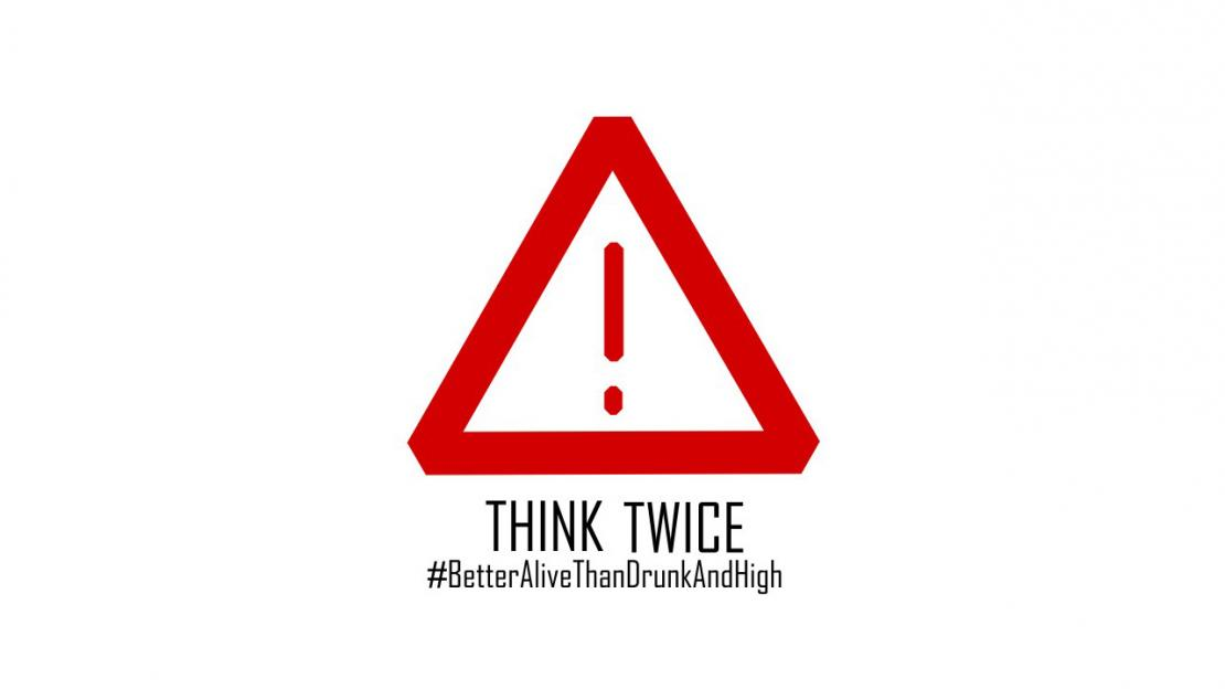 THINK TWICE #BetterAliveThanDrunkAndHigh